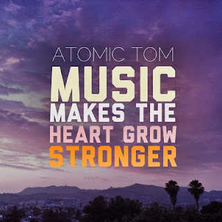 Atomic Tom - Music Makes The Heart Grow Stronger
