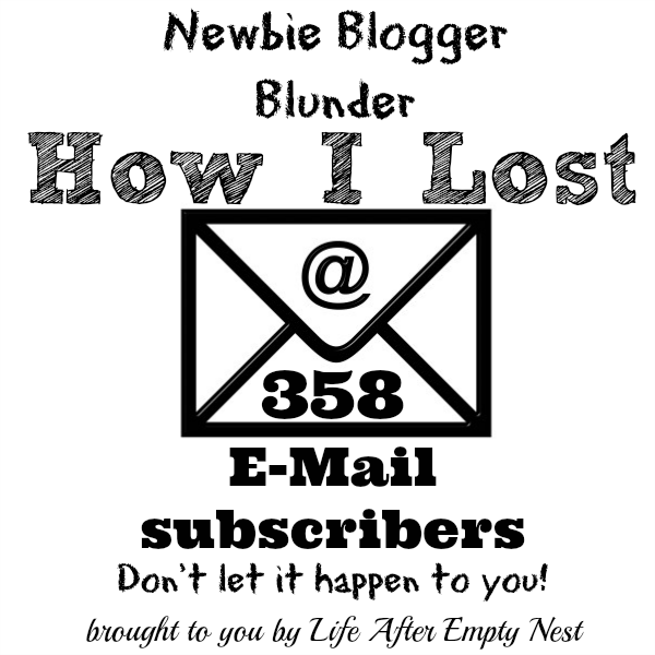Blogger Blunder - How I lost 358 e-mail subscribers. Don't let it happen to you!