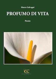 """RACCOLTA DI POESIE """"PROFUMO DI VITA"""" DI MARCO GALVAGNI"""