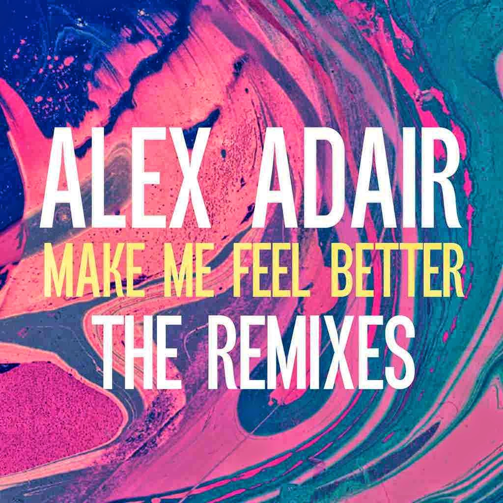 Alex Adair - Make Me Feel Better (The Remixes)