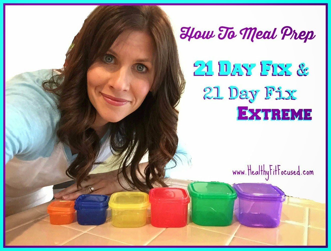 How to Meal Prep for the 21 Day Fix and 21 Day Fix Extreme, Step by Step Guide, www.HealthyFitFocused.com
