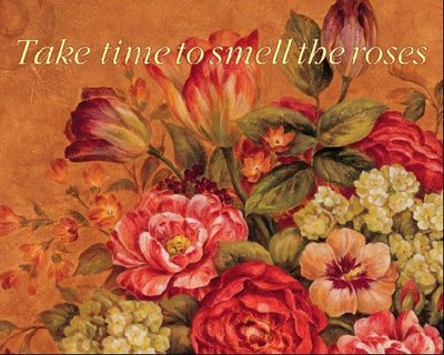 take time to smell the roses across a painting of a bouquet of flowers