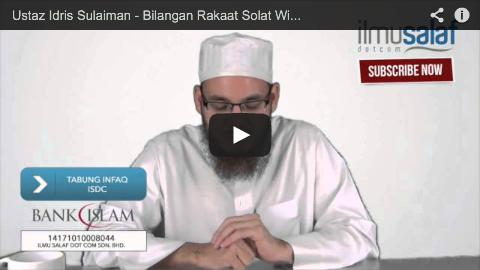 Ustaz Idris Sulaiman – Bilangan Rakaat Solat Witir atau Solat Tarawih