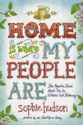 Home Is Where My People Are {Sophie Hudson}