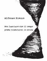 http://voicilabombe.wordpress.com/2010/03/02/alfonso-pierro-non-lasciare-che-il-tempo-possa-tramutarsi-in-scusa/