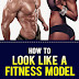 How To Look Like A Fitness Model - Free Kindle Non-Fiction