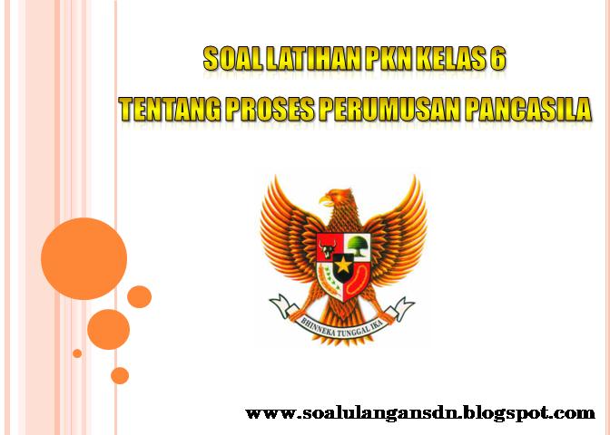 Soal Latihan PKn Kelas 6 Tentang Proses Perumusan Pancasila