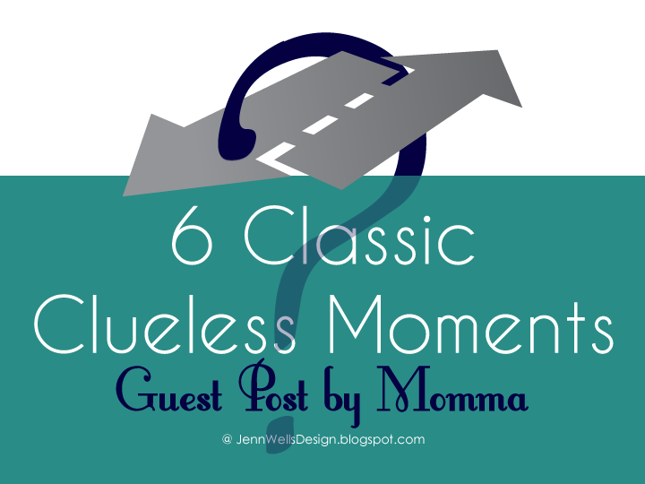 6 Classic Clueless Moments - Guest Post by Momma