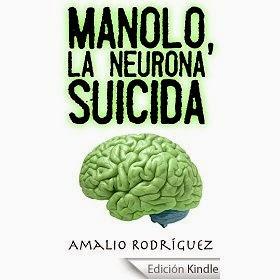 http://www.amazon.es/Manolo-neurona-suicida-Amalio-Rodr%C3%ADguez-ebook/dp/B00N111H6G/ref=zg_bs_827231031_f_13