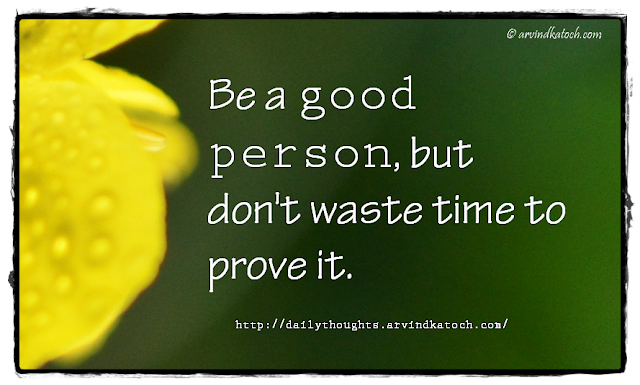 Daily Thought, Daily Quote, Be Good, Prove,