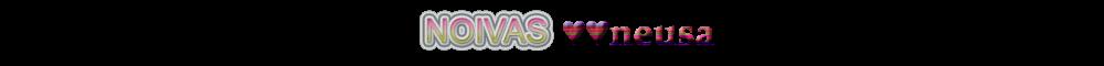 NOIVAS ♥♥neusa