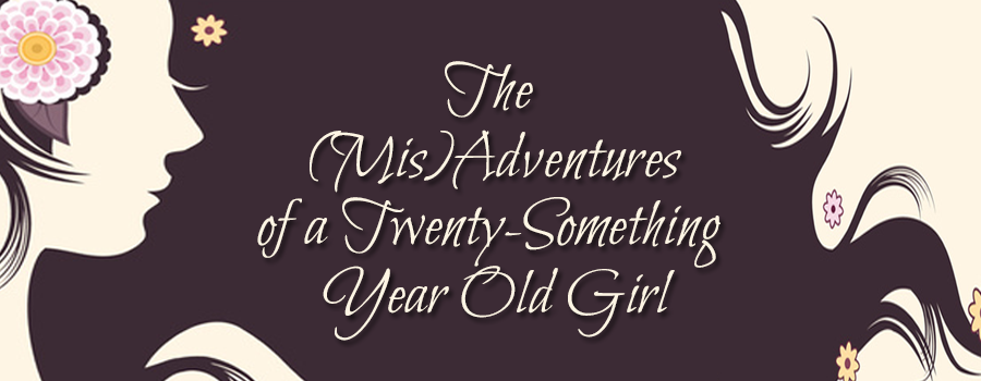 The (Mis)Adventures of a Twenty-Something Year Old Girl