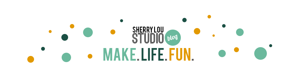 Sherry Lou Studio | MAKE. LIFE. FUN.