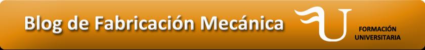 Blog de Fabricación Mecánica de Formación Universitaria