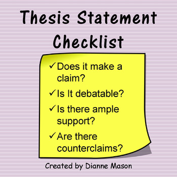 strong thesis statement checklist A weak thesis statement is missing one or more of the requirements of a thesis statement use a checklist to make sure you cover all of the elements your thesis should be one or two sentences, debatable, specific, and include evidence to support your point of view.