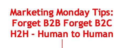 Kawartha Lakes Mums Marketing Monday Tips: Forget B2B Forget B2C H2H- Human to Human