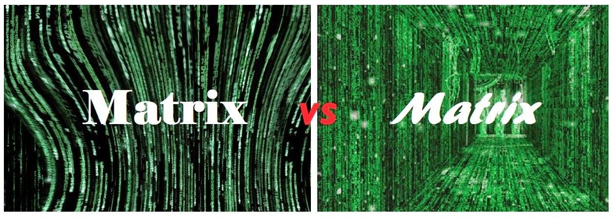 Matrix versus Matrix