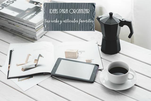 Ideas para organizar tus webs y artículos favoritos