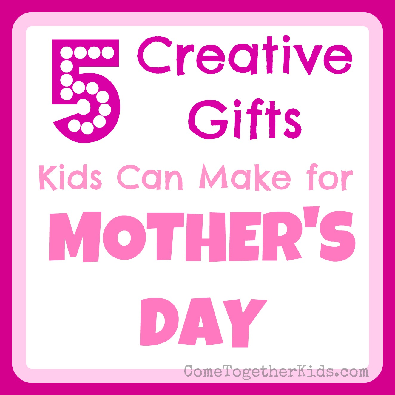 Come Together Kids 5 Creative Gifts Kids Can Make For