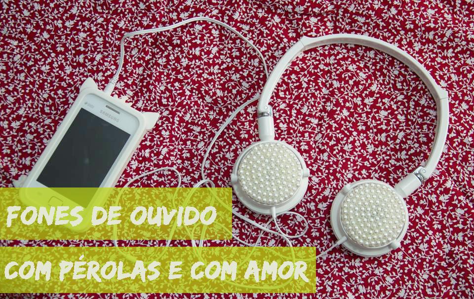 DIY - Fones de ouvido com pérolas e com amor