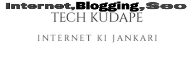 Tech kudape: internet ki jankari hindi me.