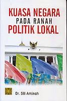toko buku rahma: buku KUASA NEGARA PADA RANAH POLITIK LOKAL, pengarang siti aminah, penerbit kencana