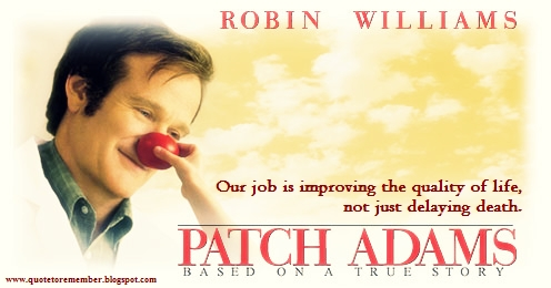 """patch adams sociology Patch adams in patch adams, williams took on the issues of patient autonomy and the importance of universal healthcare  """"you treat a disease, you win, you lose."""