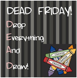 Fern Smith's Classroom Ideas, We're DEAD Every Friday, Drop Everything and Draw!