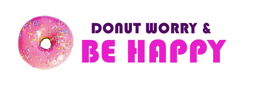 DONUT WORRY & BE HAPPY