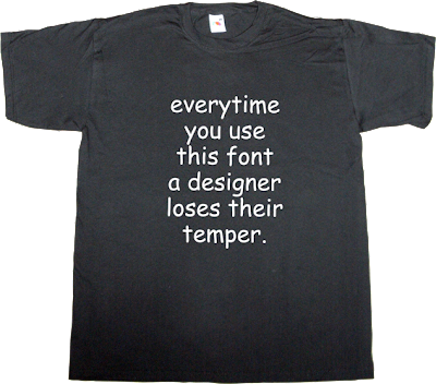 comic sans fun typography Font typeface t-shirt ephemeral-t-shirts graphic design designer