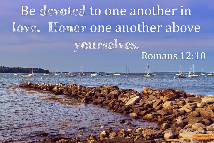 Be devoted to one another in love. Honor one another above yourselves.
