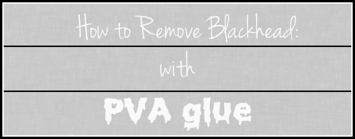 How to remove blackhead using PVA glue