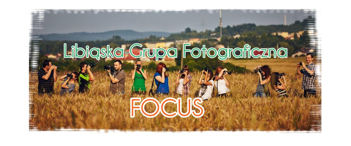 "Libiąska Grupa Fotograficzna ""Focus"""