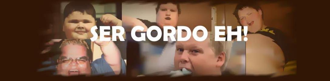 SER GORDO É...