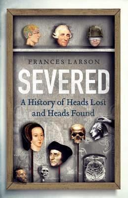 Hardback UK book cover of Severed by Frances Larson