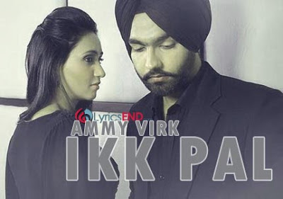 Ammy Virk - Ikk Pal Lyrics