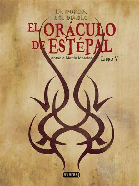 NOVELA DE FANTASIA - El Oráculo de Estepal  Saga La Horda del Diablo #5  Antonio Martín Morales (Editorial Everest, 2014)  Fantasía Épica, Literatura Juvenil | Edición papel  PORTADA