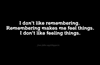 I don't like remembering. Remembering makes me feel things. I don't like feeling things.