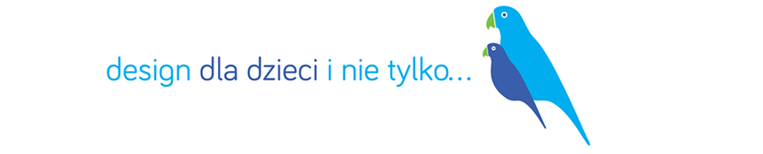 DESIGN DLA DZIECI I NIE TYLKO...