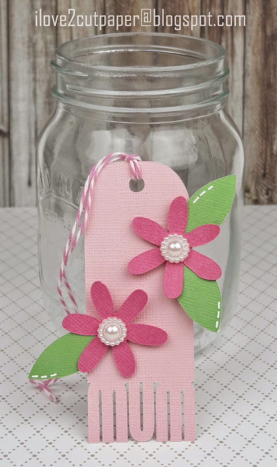 i love 2 cut paper: Happy Mother\'s Day tag and decorated glass jar