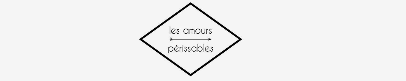 LES AMOURS PERISSABLES