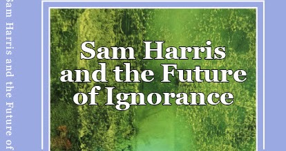 Sam Harris and the Future of Ignorance -- Chapter 1