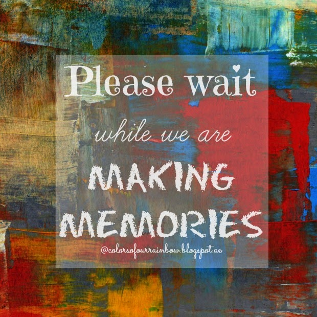 Making memories @colorsofourrainbow.blogspot.ae