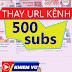 Hướng dẫn thay url kênh youtube khi đủ 500 subs