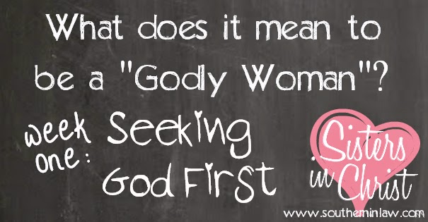 What does it mean to be a Godly Woman? Seeking God First