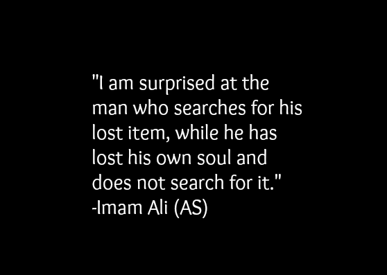 I am surprised at the man who searches for his lost item, while he has lost his own soul and does not search for it.