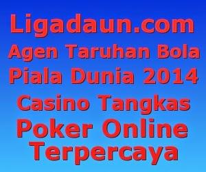 Ligadaun.com Agen Taruhan Bola Piala Dunia 2014 Casino Tangkas Poker Online Terbaik Terbesar Dan Terpercaya