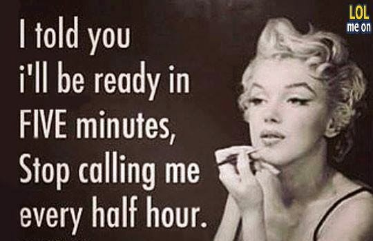 i told you i'll be ready in five minutes - funny women's logic picture