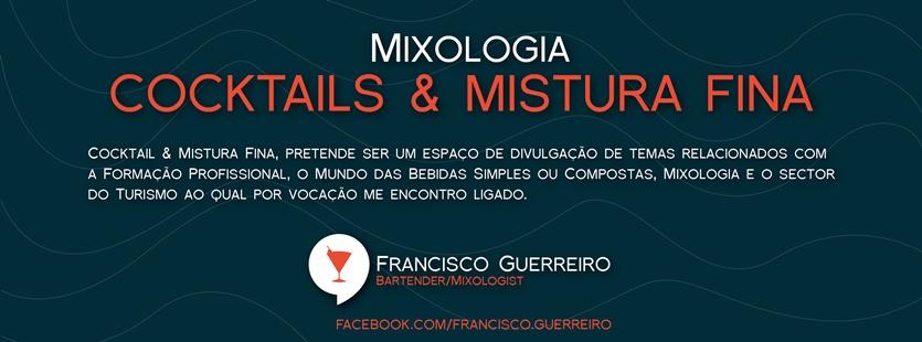 MIXOLOGIA - COCKTAILS & MISTURA FINA - FRANCISCO GUERREIRO.