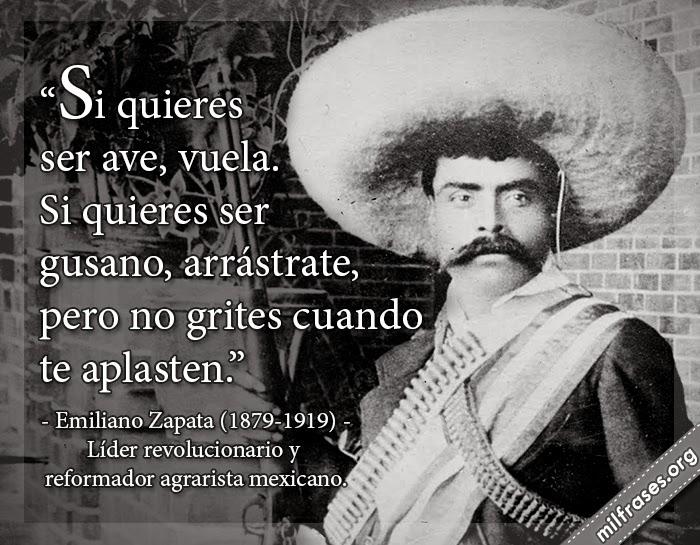 frases de Emiliano Zapata 1879-1919. Líder revolucionario y reformador agrarista mexicano.